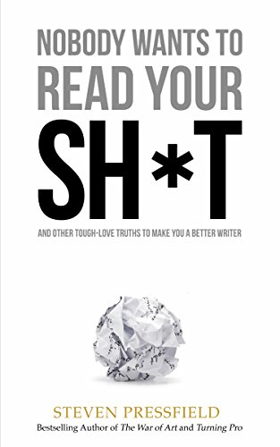 Nobody Wants To Read Your Shit by Stephen Pressfield